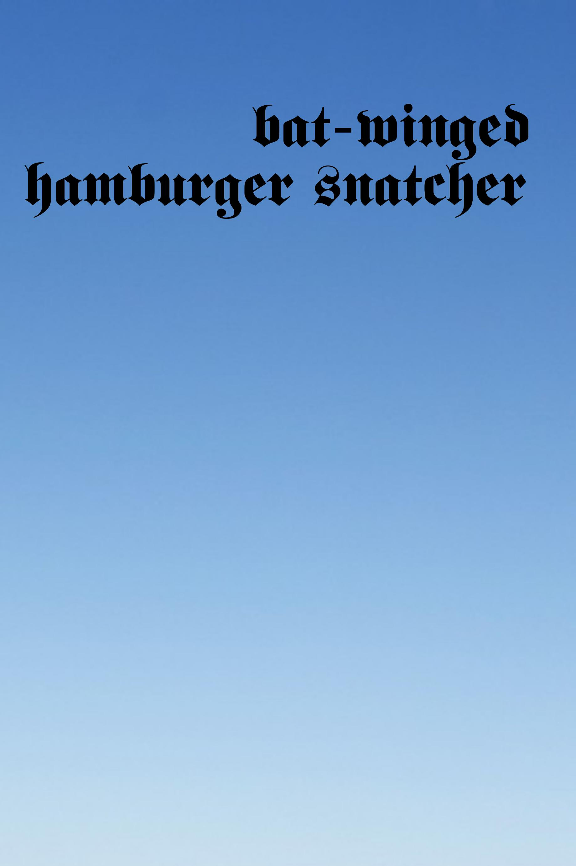 bat-winged hamburger snatcher